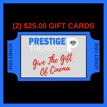 (2) $25.00 Gift Cards to any Prestige Theatres